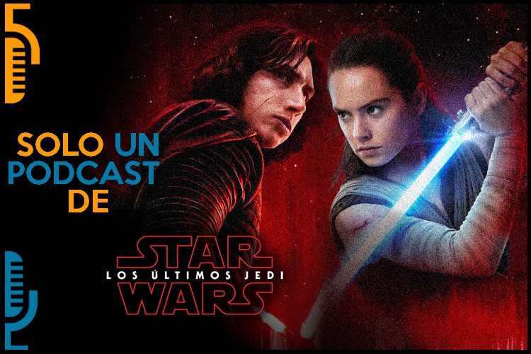 SOLO UN PODCAST DE STAR WARS LOS ULTIMOS JEDI