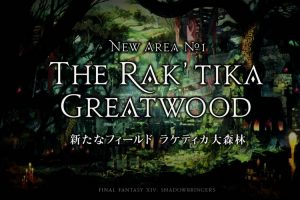 expansion de final fantasy xiv shadowbringer the rak'tika greatwood