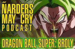 Podcast Ñarders May Cry - Crítica Dragon Ball Super Broly SIN SPOILERS