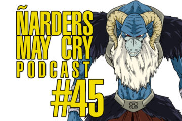 Podcast Ñarders May Cry 45 - ¡Feliz semana de Sekiro! BadLand, Judgment y la DROJA