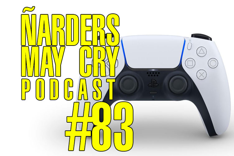 Podcast Ñarders May Cry 83 - Opinión Dual Sense, el mando de PS5